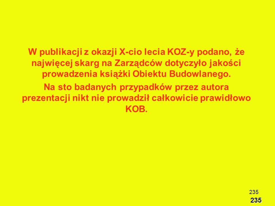 W publikacji z okazji X-cio lecia KOZ-y podano, że najwięcej skarg na Zarządców dotyczyło jakości prowadzenia książki Obiektu Budowlanego.