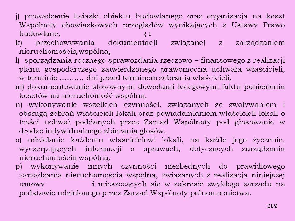 j) prowadzenie książki obiektu budowlanego oraz organizacja na koszt Wspólnoty obowiązkowych przeglądów wynikających z Ustawy Prawo budowlane,