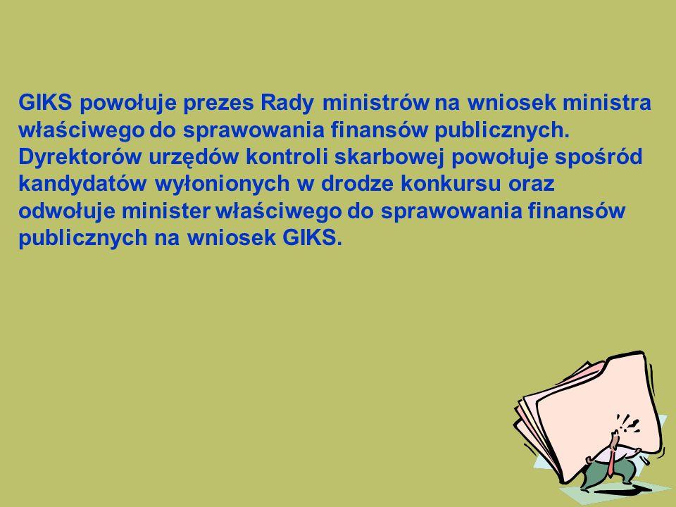 GIKS powołuje prezes Rady ministrów na wniosek ministra właściwego do sprawowania finansów publicznych.