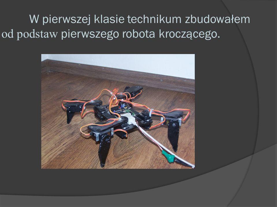 W pierwszej klasie technikum zbudowałem od podstaw pierwszego robota kroczącego.