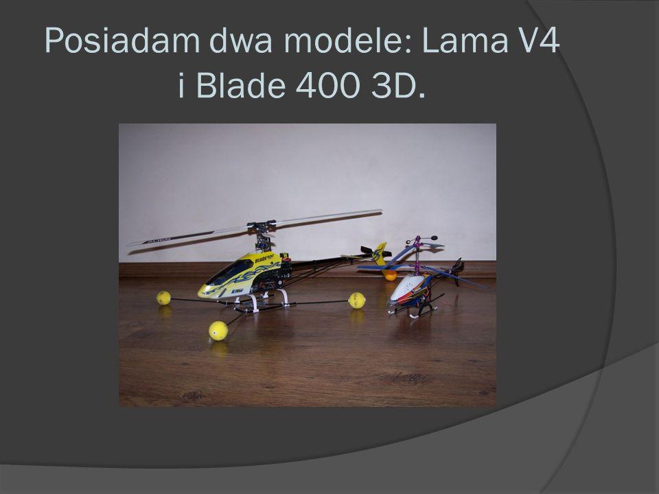Posiadam dwa modele: Lama V4 i Blade 400 3D.
