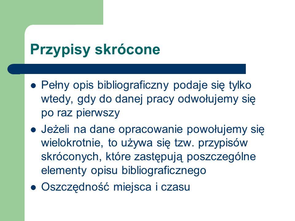 Przypisy skrócone Pełny opis bibliograficzny podaje się tylko wtedy, gdy do danej pracy odwołujemy się po raz pierwszy.