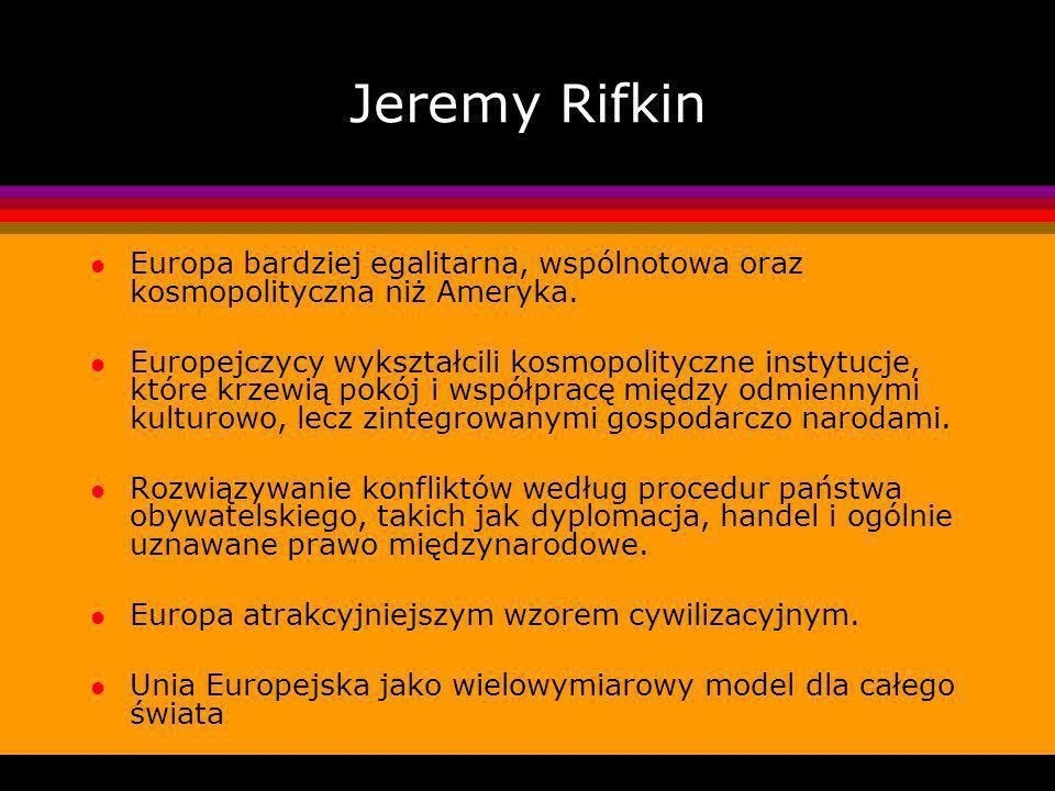 Jeremy Rifkin Europa bardziej egalitarna, wspólnotowa oraz kosmopolityczna niż Ameryka.
