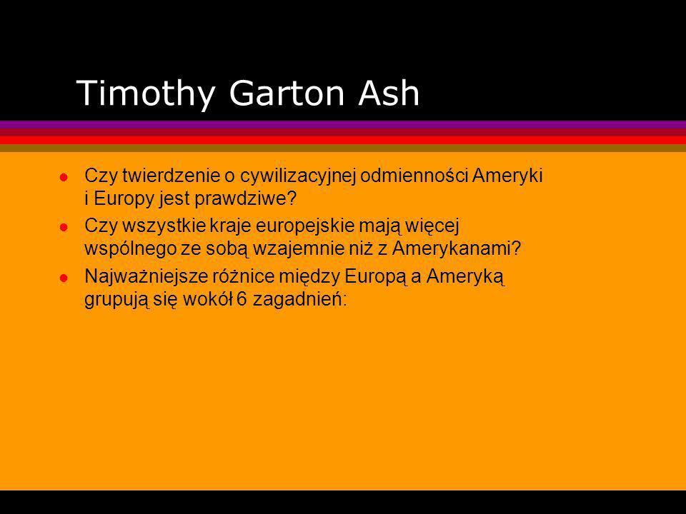 Timothy Garton Ash Czy twierdzenie o cywilizacyjnej odmienności Ameryki i Europy jest prawdziwe