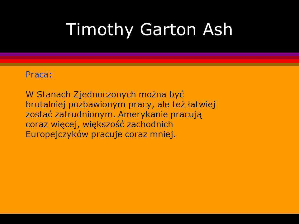 Timothy Garton Ash Praca: W Stanach Zjednoczonych można być