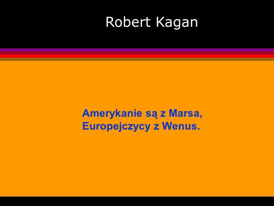 Robert Kagan Amerykanie są z Marsa, Europejczycy z Wenus.