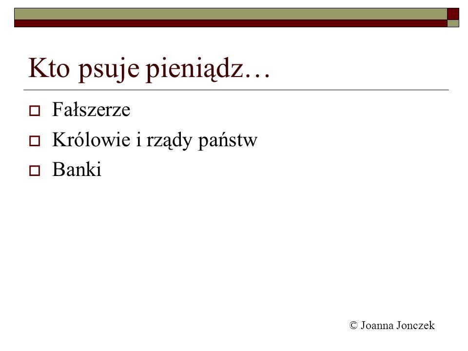 Kto psuje pieniądz… Fałszerze Królowie i rządy państw Banki