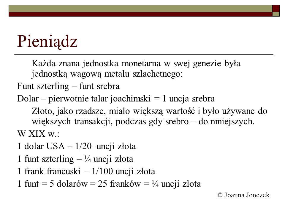 Pieniądz Każda znana jednostka monetarna w swej genezie była jednostką wagową metalu szlachetnego: Funt szterling – funt srebra.