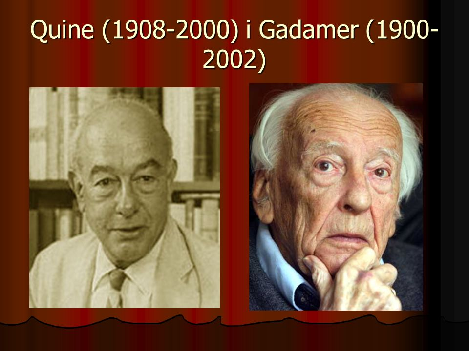 Quine (1908-2000) i Gadamer (1900-2002)