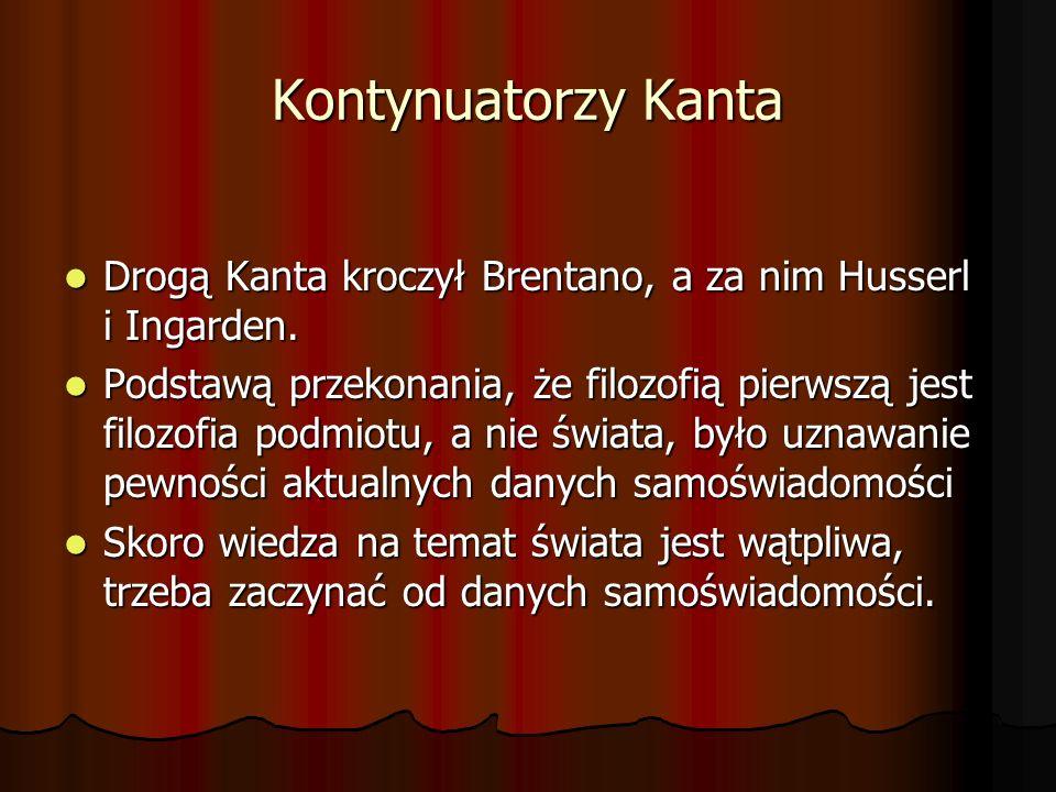 Kontynuatorzy Kanta Drogą Kanta kroczył Brentano, a za nim Husserl i Ingarden.
