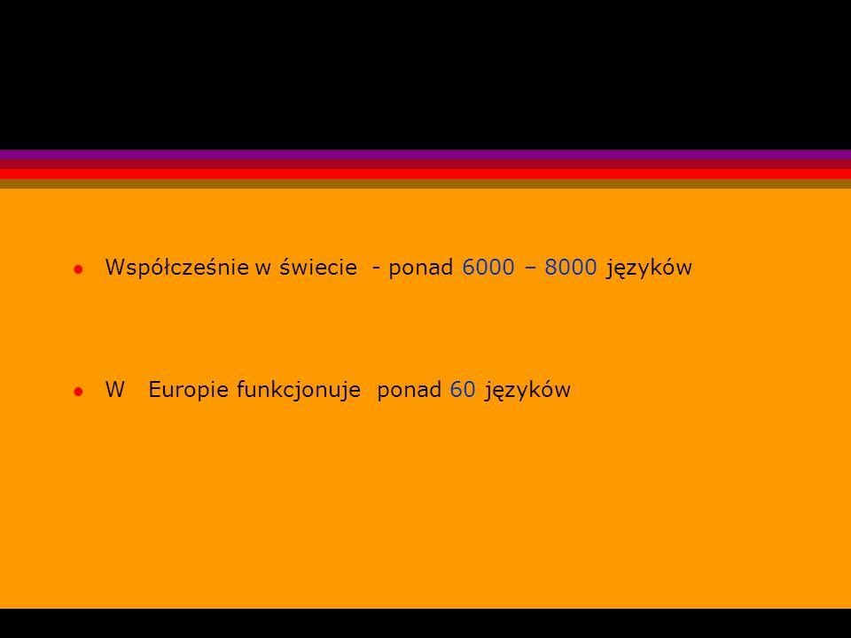 Współcześnie w świecie - ponad 6000 – 8000 języków