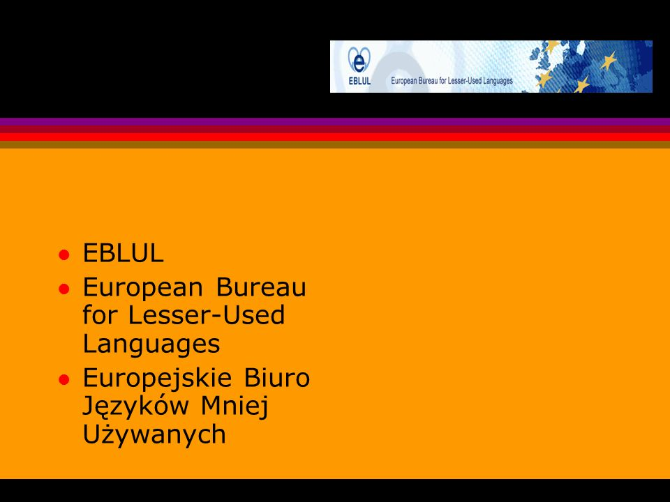 EBLUL European Bureau for Lesser-Used Languages Europejskie Biuro Języków Mniej Używanych