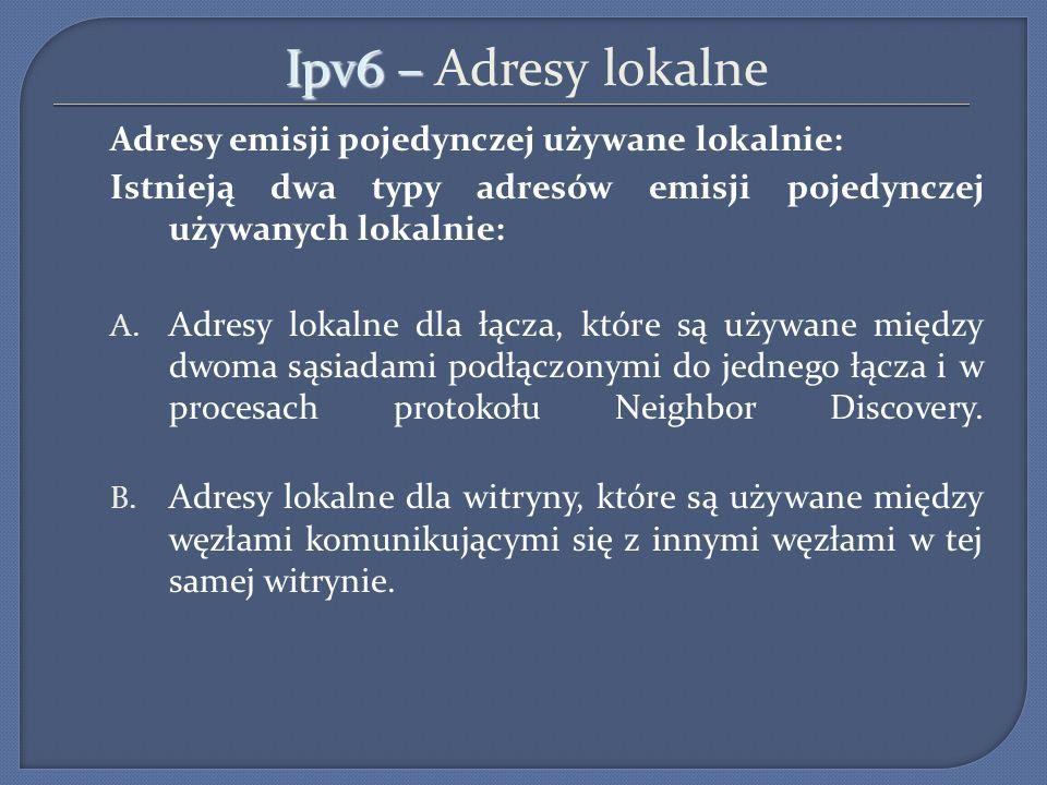 Ipv6 – Adresy lokalne Adresy emisji pojedynczej używane lokalnie: