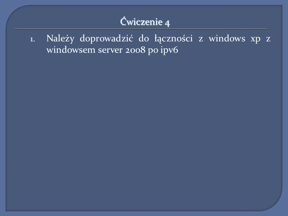 Ćwiczenie 4 Należy doprowadzić do łączności z windows xp z windowsem server 2008 po ipv6 31