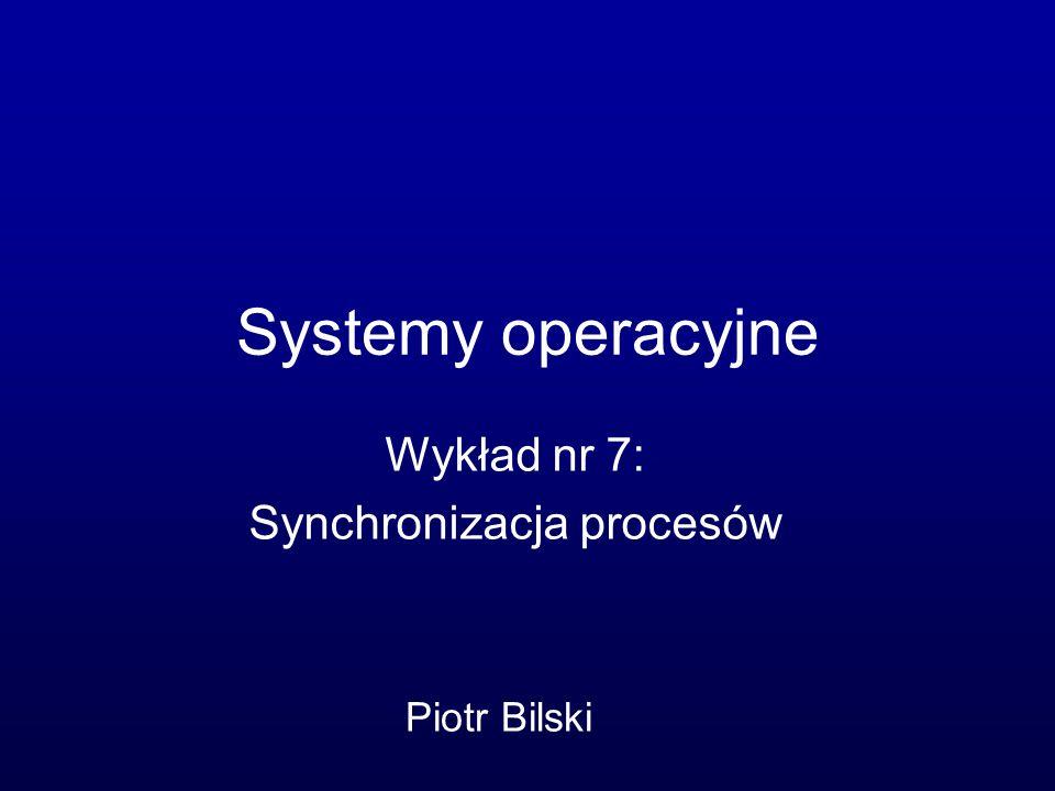 Wykład nr 7: Synchronizacja procesów
