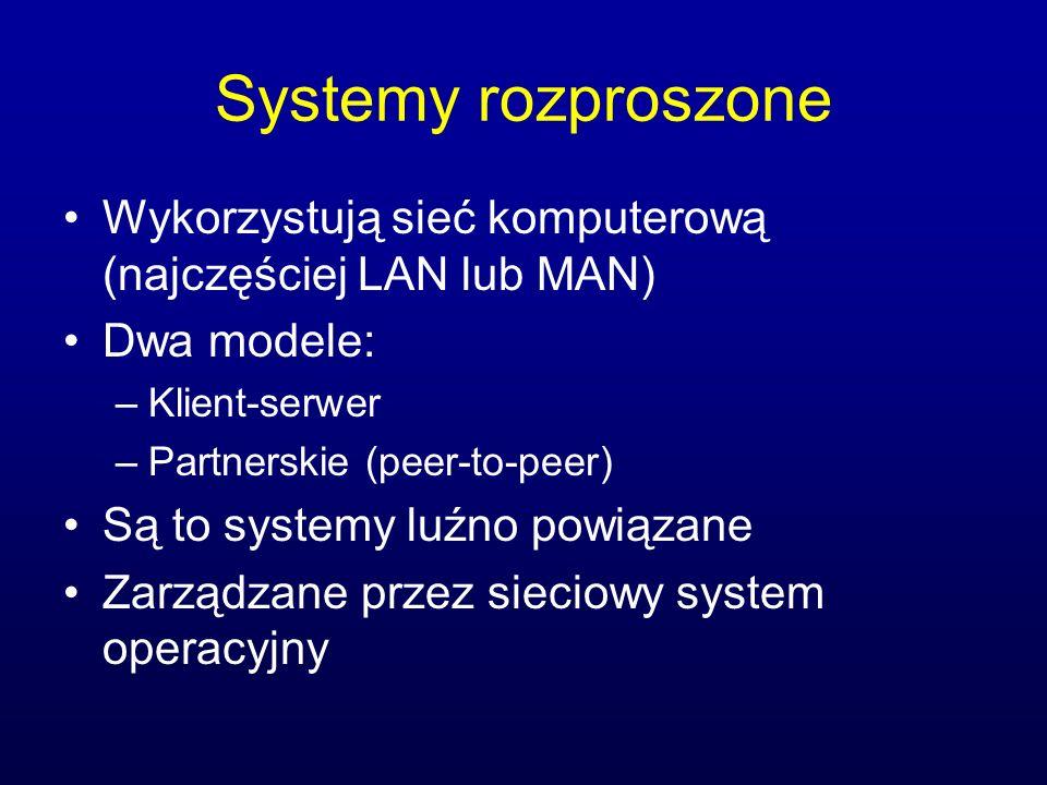 Systemy rozproszone Wykorzystują sieć komputerową (najczęściej LAN lub MAN) Dwa modele: Klient-serwer.