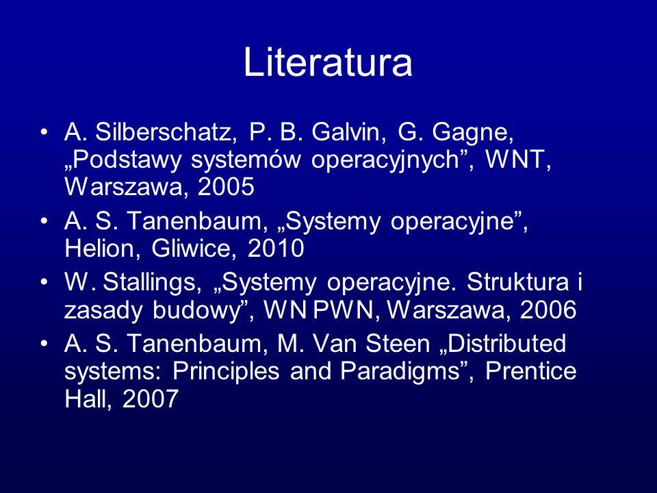 """Literatura A. Silberschatz, P. B. Galvin, G. Gagne, """"Podstawy systemów operacyjnych , WNT, Warszawa, 2005."""