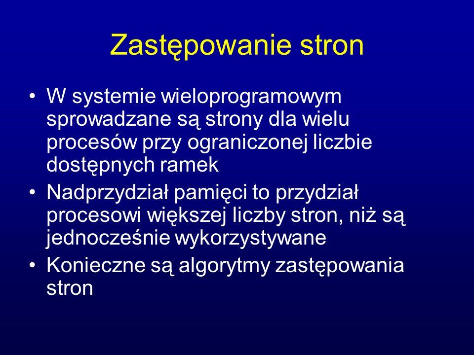 Zastępowanie stronW systemie wieloprogramowym sprowadzane są strony dla wielu procesów przy ograniczonej liczbie dostępnych ramek.