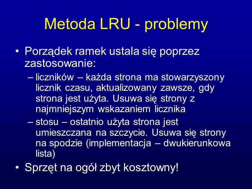 Metoda LRU - problemy Porządek ramek ustala się poprzez zastosowanie: