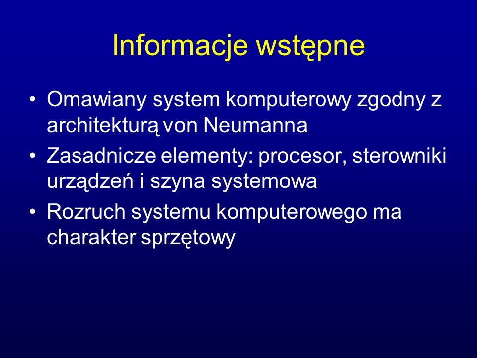 Informacje wstępne Omawiany system komputerowy zgodny z architekturą von Neumanna.
