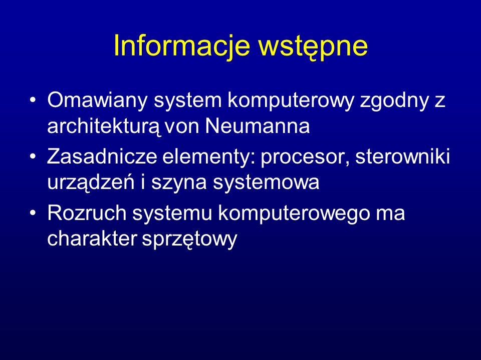Informacje wstępneOmawiany system komputerowy zgodny z architekturą von Neumanna.