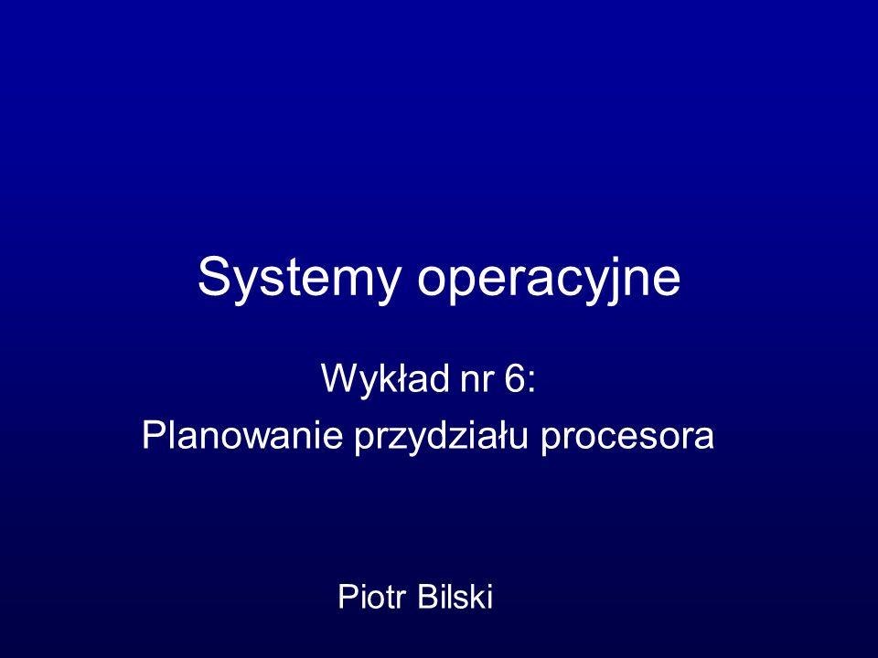 Wykład nr 6: Planowanie przydziału procesora