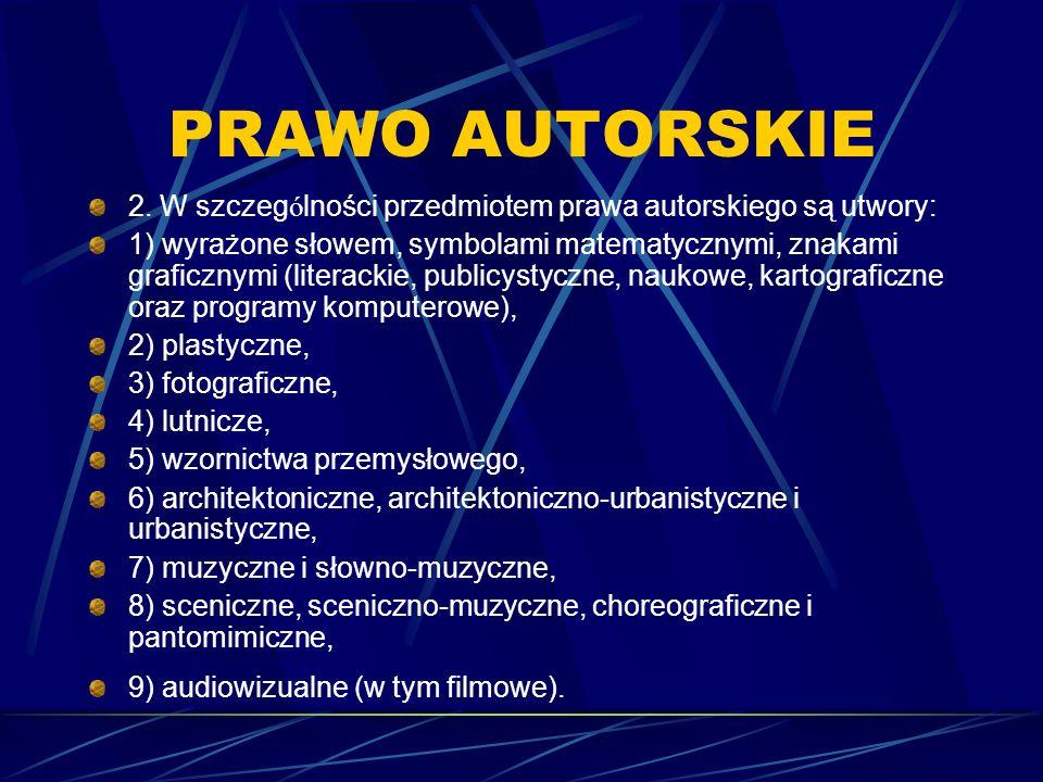 PRAWO AUTORSKIE 2. W szczególności przedmiotem prawa autorskiego są utwory: