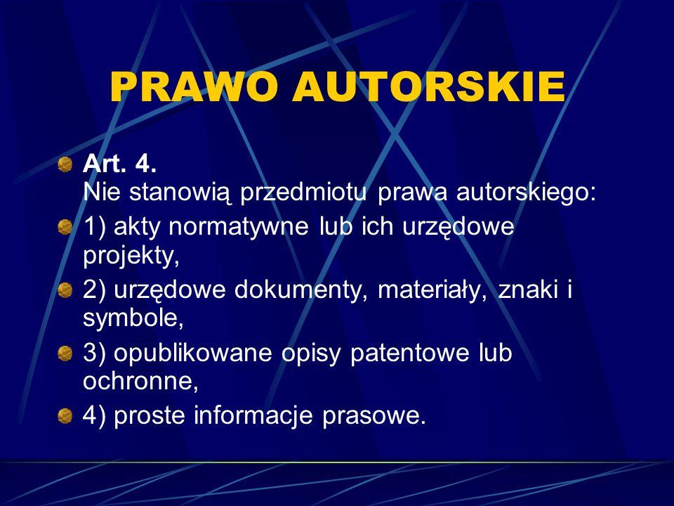 PRAWO AUTORSKIE Art. 4. Nie stanowią przedmiotu prawa autorskiego:
