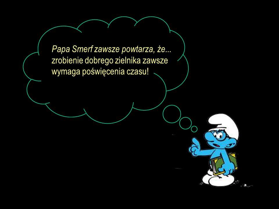 Papa Smerf zawsze powtarza, że...