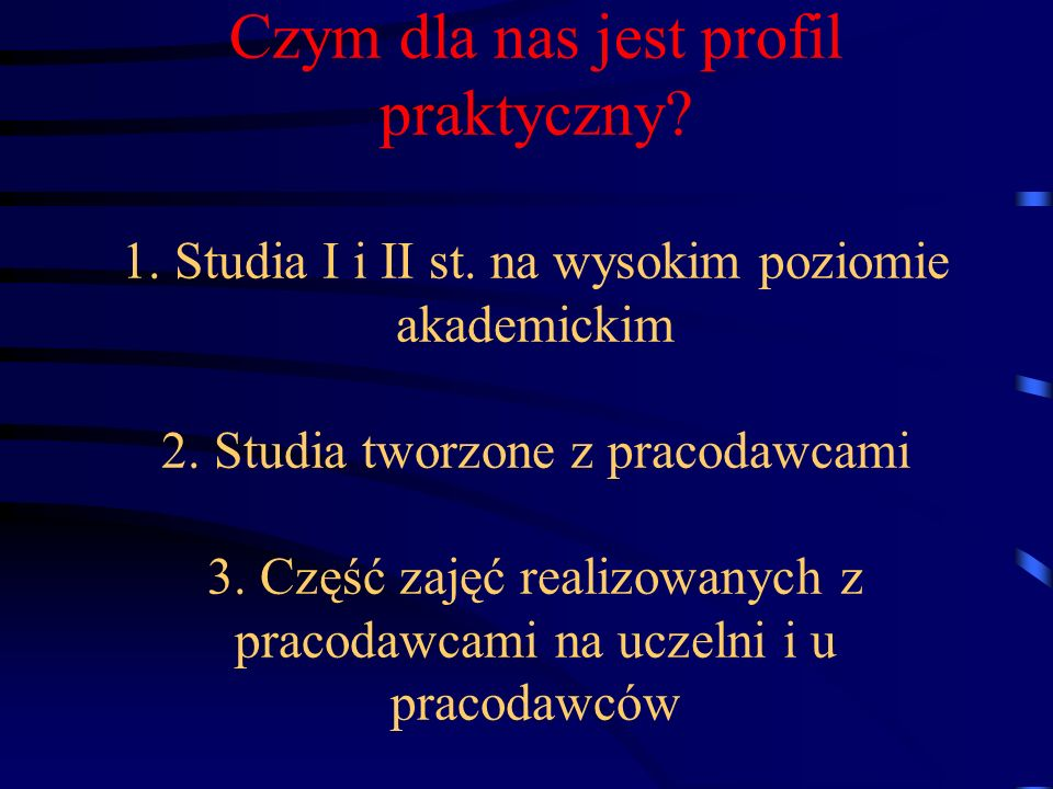 Czym dla nas jest profil praktyczny. 1. Studia I i II st