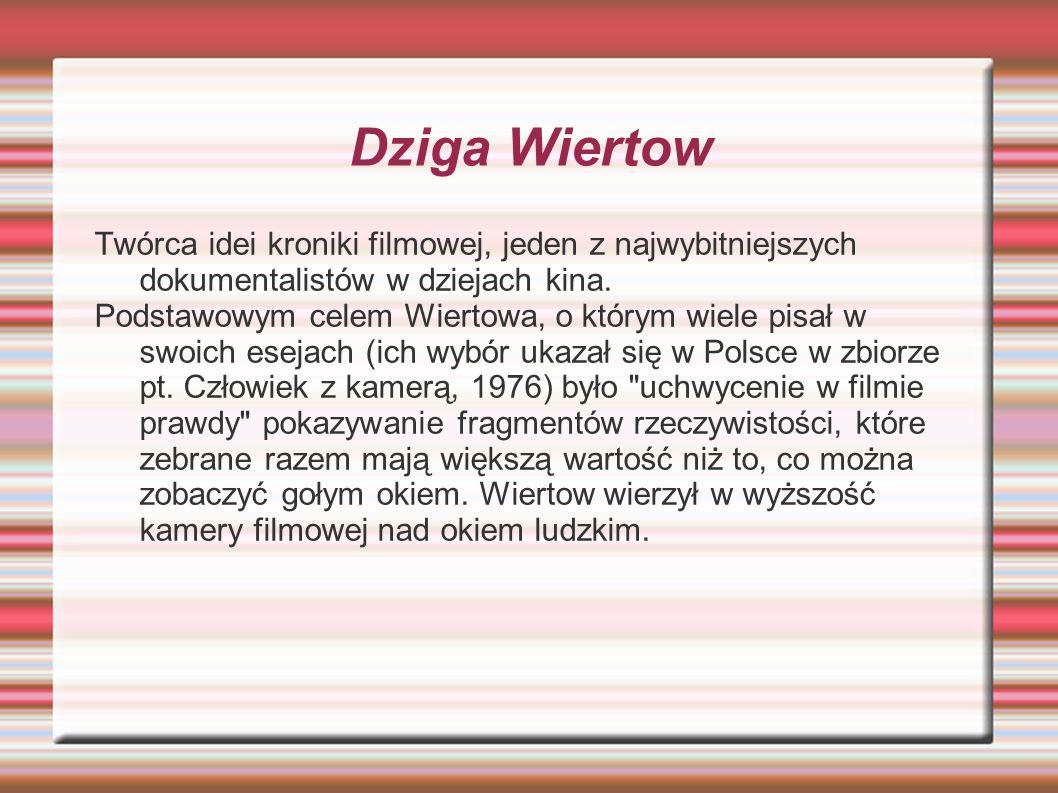 Dziga WiertowTwórca idei kroniki filmowej, jeden z najwybitniejszych dokumentalistów w dziejach kina.
