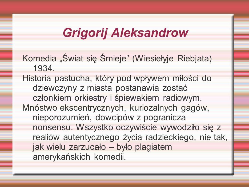 """Grigorij AleksandrowKomedia """"Świat się Śmieje (Wiesiełyje Riebjata) 1934."""