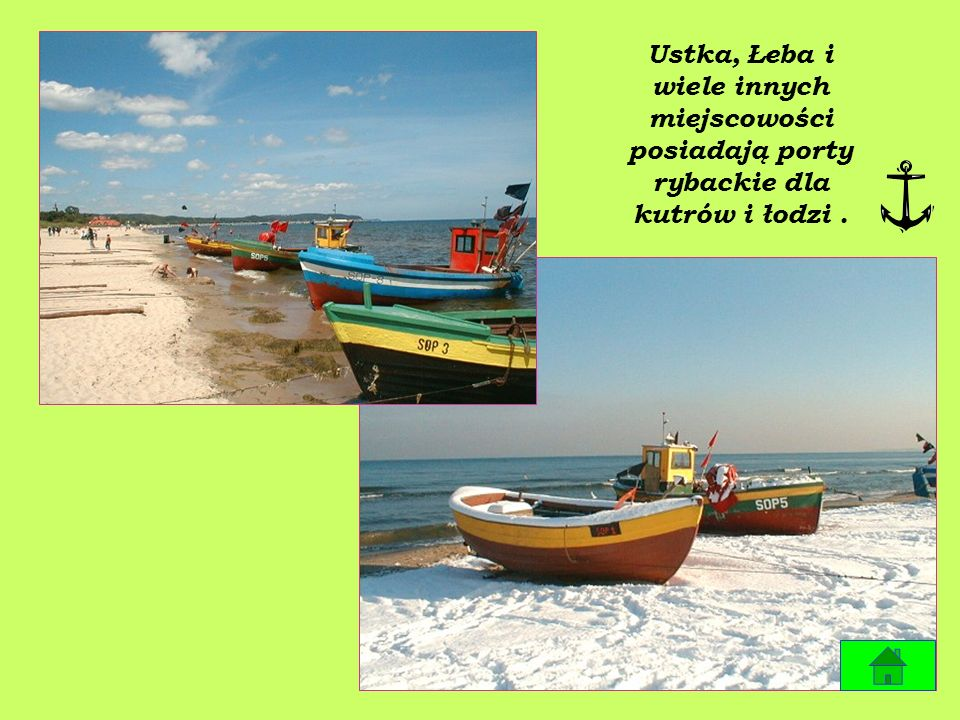 Ustka, Łeba i wiele innych miejscowości posiadają porty rybackie dla kutrów i łodzi .
