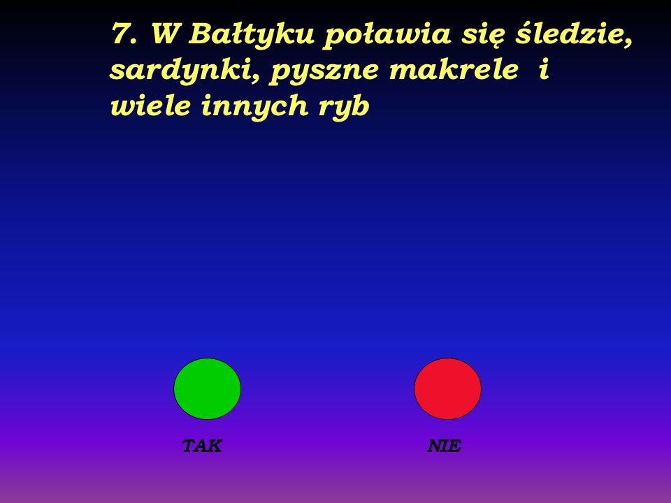 7. W Bałtyku poławia się śledzie, sardynki, pyszne makrele i wiele innych ryb