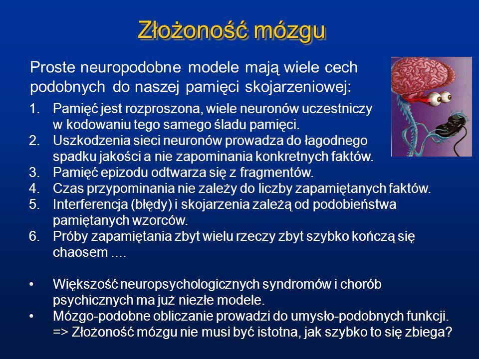 Złożoność mózguProste neuropodobne modele mają wiele cech podobnych do naszej pamięci skojarzeniowej: