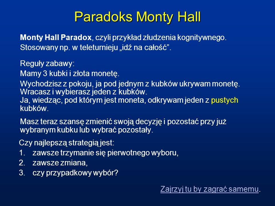 """Paradoks Monty HallMonty Hall Paradox, czyli przykład złudzenia kognitywnego. Stosowany np. w teleturnieju """"idź na całość ."""