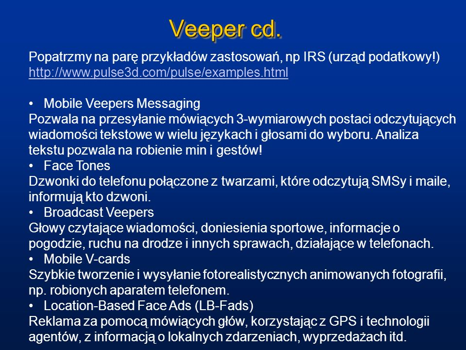Veeper cd. Popatrzmy na parę przykładów zastosowań, np IRS (urząd podatkowy!) http://www.pulse3d.com/pulse/examples.html.