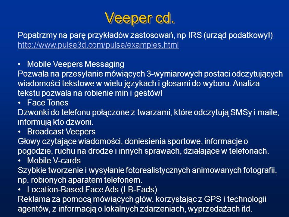 Veeper cd.Popatrzmy na parę przykładów zastosowań, np IRS (urząd podatkowy!) http://www.pulse3d.com/pulse/examples.html.