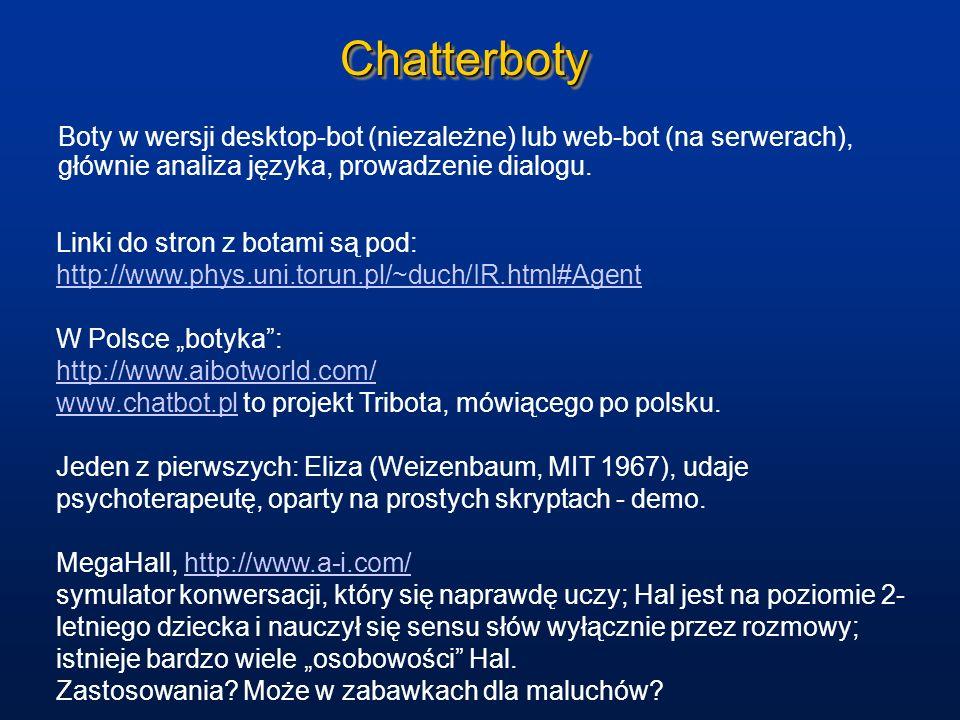 Chatterboty Boty w wersji desktop-bot (niezależne) lub web-bot (na serwerach), głównie analiza języka, prowadzenie dialogu.