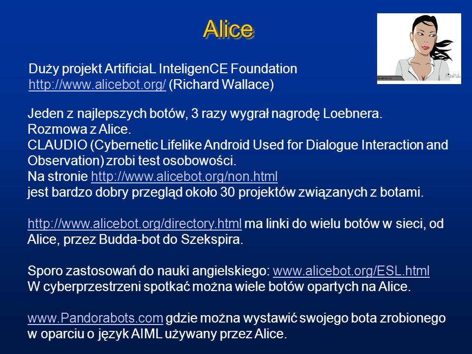 Alice Duży projekt ArtificiaL InteligenCE Foundation http://www.alicebot.org/ (Richard Wallace)