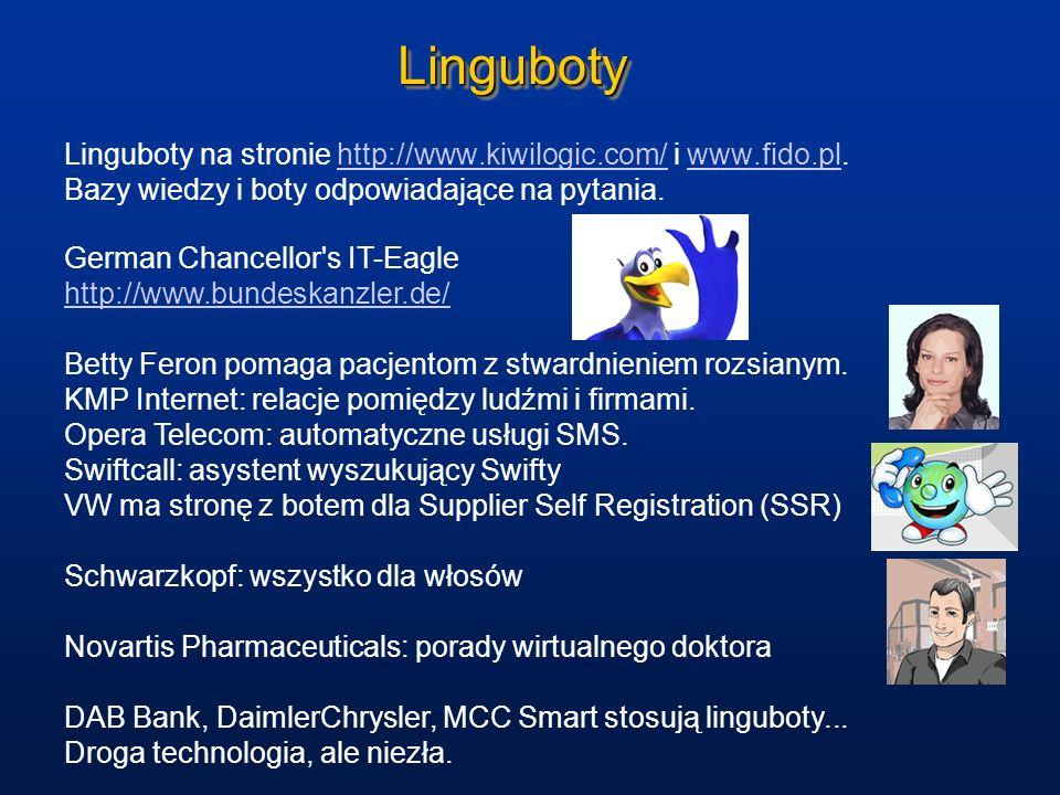 Linguboty Linguboty na stronie http://www.kiwilogic.com/ i www.fido.pl. Bazy wiedzy i boty odpowiadające na pytania.