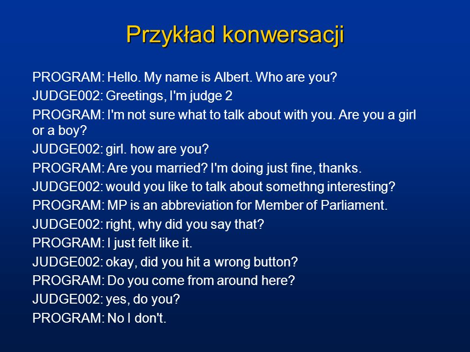 Przykład konwersacji PROGRAM: Hello. My name is Albert. Who are you