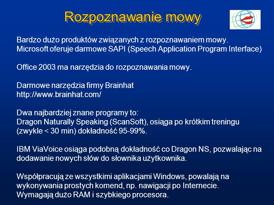 Rozpoznawanie mowy Bardzo dużo produktów związanych z rozpoznawaniem mowy. Microsoft oferuje darmowe SAPI (Speech Application Program Interface)