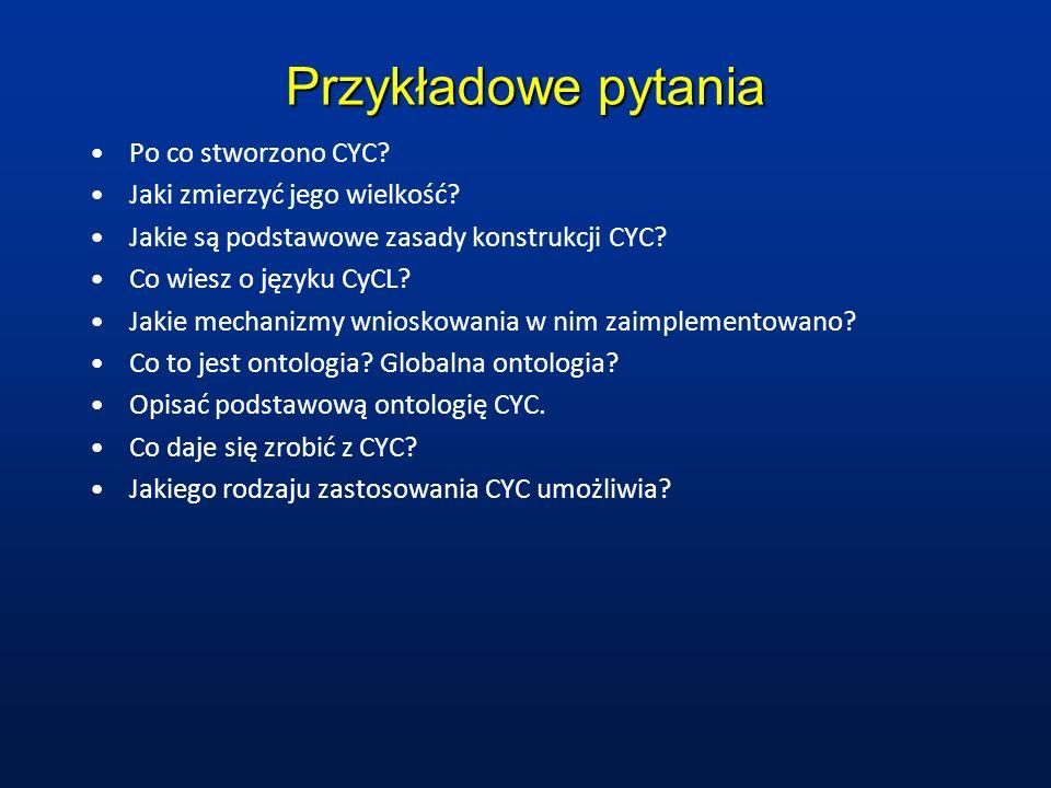 Przykładowe pytania Po co stworzono CYC Jaki zmierzyć jego wielkość