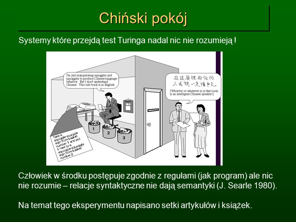 Chiński pokójSystemy które przejdą test Turinga nadal nic nie rozumieją !