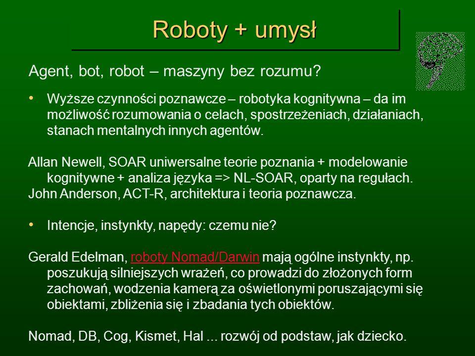 Roboty + umysł Agent, bot, robot – maszyny bez rozumu