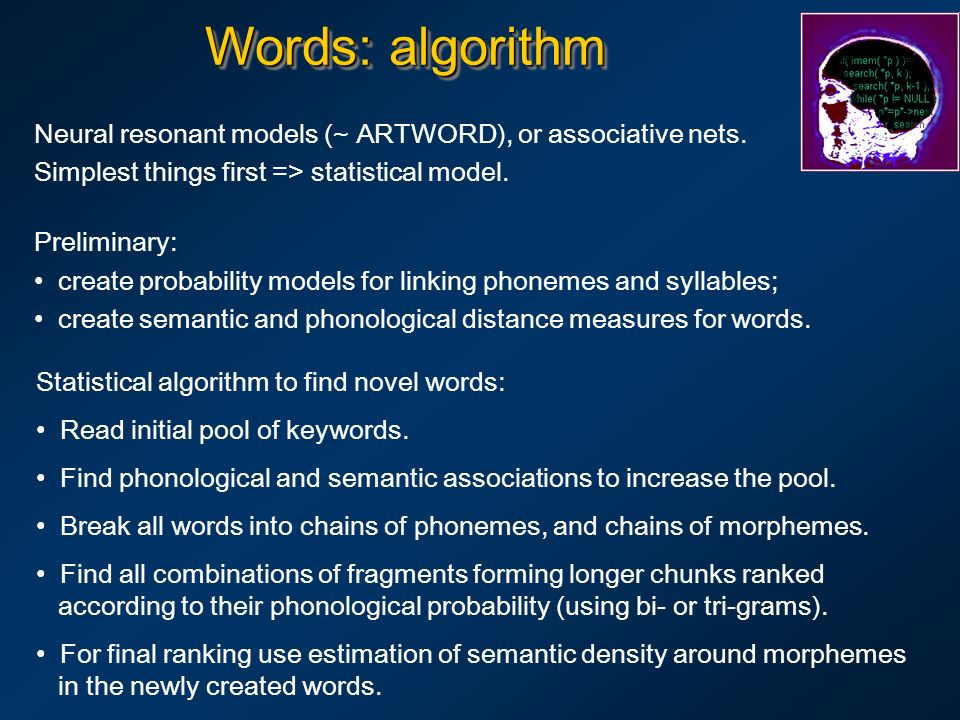 Words: algorithm Neural resonant models (~ ARTWORD), or associative nets. Simplest things first => statistical model.