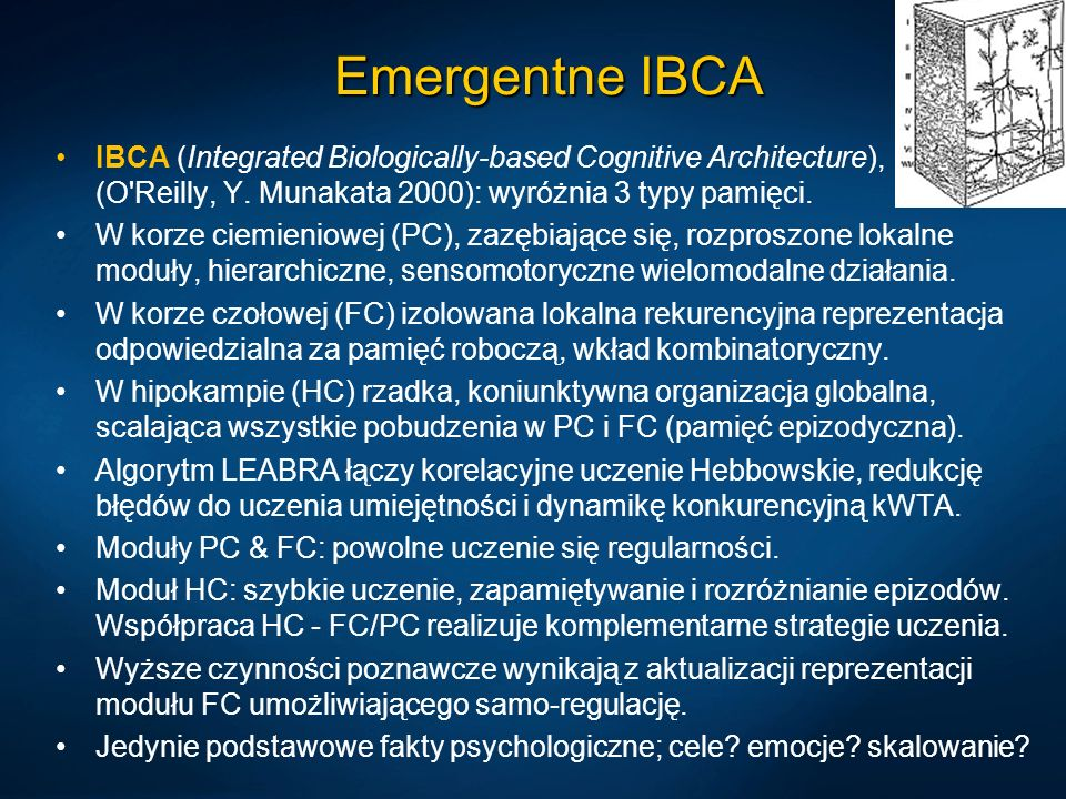 Emergentne IBCAIBCA (Integrated Biologically-based Cognitive Architecture), (O Reilly, Y. Munakata 2000): wyróżnia 3 typy pamięci.