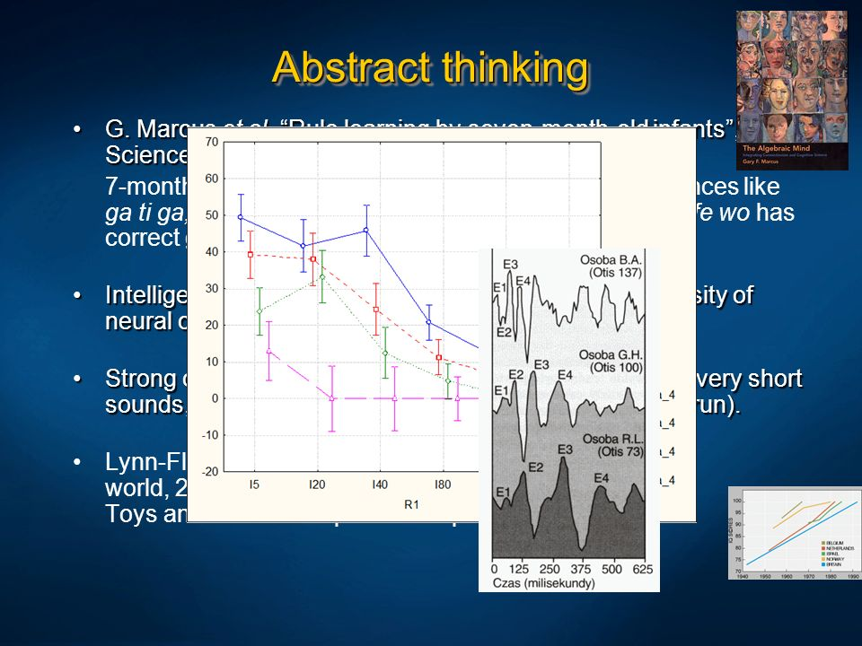 Abstract thinkingG. Marcus et al, Rule learning by seven-month-old infants , Science 1999, Vol. 283, pp. 77 – 80.