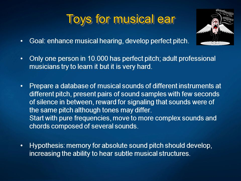 Toys for musical ear Goal: enhance musical hearing, develop perfect pitch.